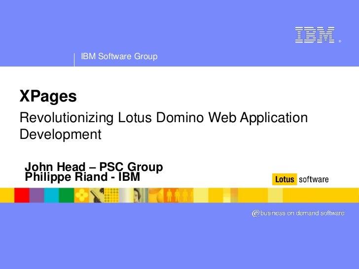 ®              IBM Software Group    XPages Revolutionizing Lotus Domino Web Application Development  John Head – PSC Grou...