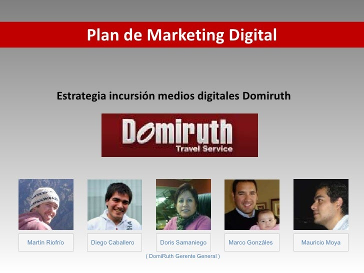 Plan de Marketing Digital           Estrategia incursión medios digitales DomiruthMartín Riofrío   Diego Caballero        ...