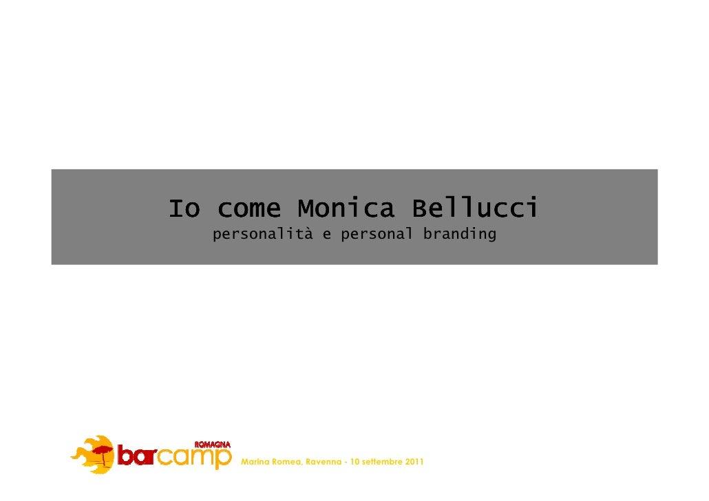 Io come Monica Bellucci  personalità e personal branding     Marina Romea, Ravenna - 10 settembre 2011