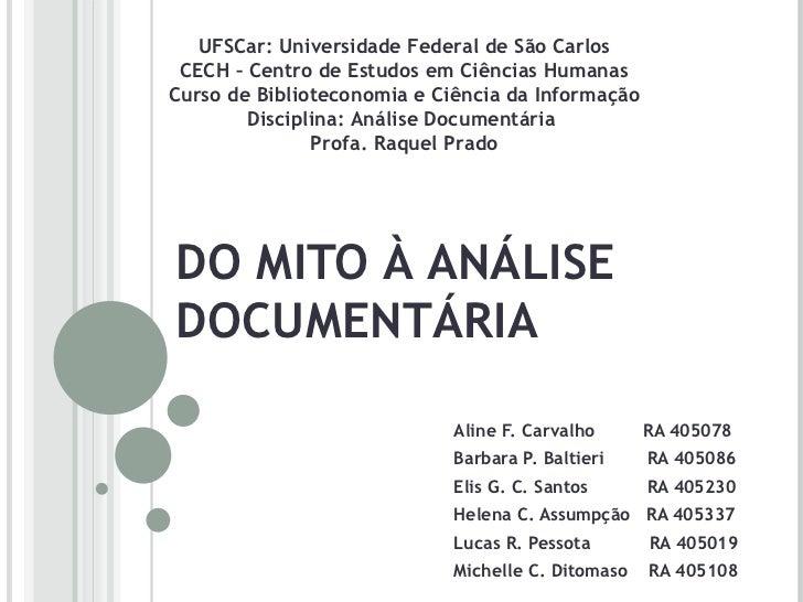 DO MITO À ANÁLISE DOCUMENTÁRIA Aline F. Carvalho  RA 405078 Barbara P. Baltieri  RA 405086 Elis G. C. Santos  RA 405230 He...