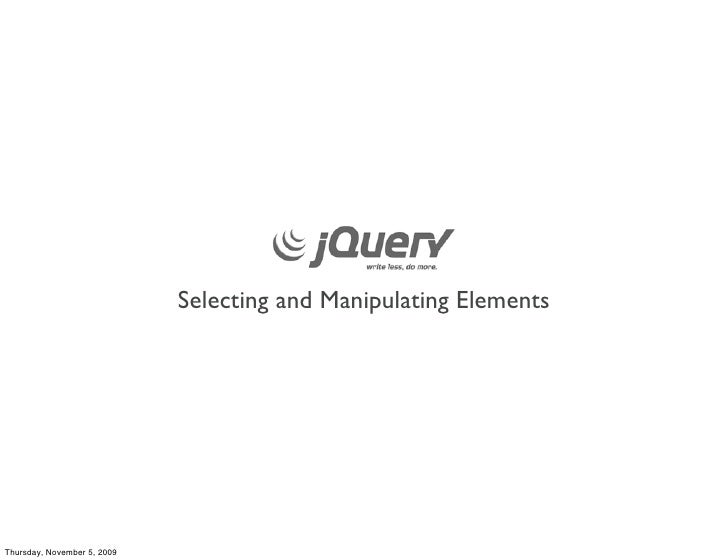 Selecting and Manipulating Elements     Thursday, November 5, 2009