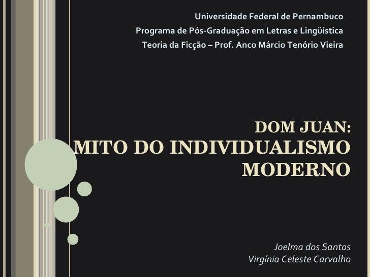 DOM JUAN: MITO DO INDIVIDUALISMO MODERNO Universidade Federal de Pernambuco Programa de Pós-Graduação em Letras e Lingüíst...