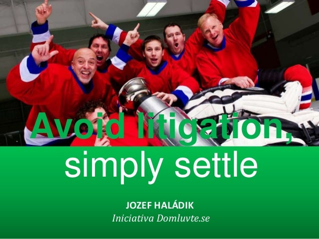 Avoid litigation,  simply settle        JOZEF HALÁDIK     Iniciativa Domluvte.se