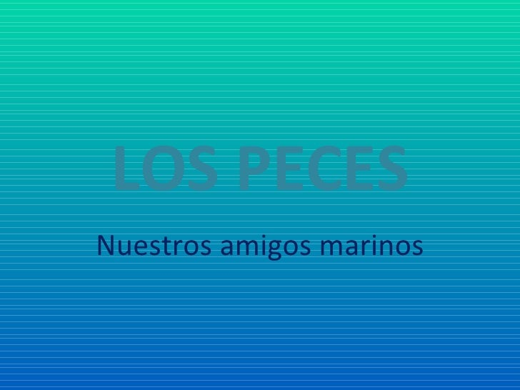 LOS PECES Nuestros amigos marinos