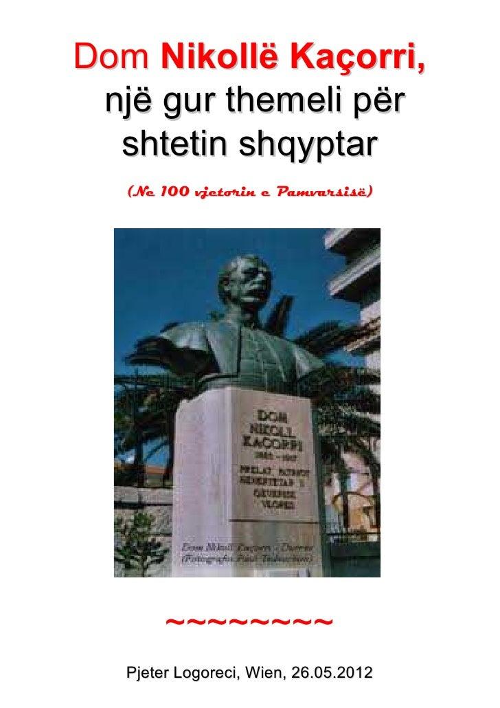 Dom Nikollë Kaçorri, një gur themeli për  shtetin shqyptar   1H      YMHWRULQ H 3DPYDUVLVs        ~~~~~~~~  Pjeter Logorec...