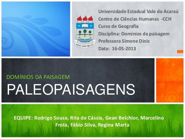 Universidade Estadual Vale do Acaraú Centro de Ciências Humanas -CCH Curso de Geografia Disciplina: Domínios da paisagem P...