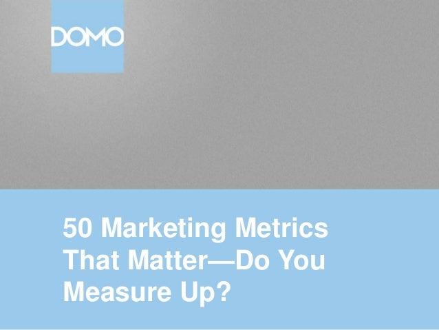 50 Marketing Metrics That Matter—Do You Measure Up?