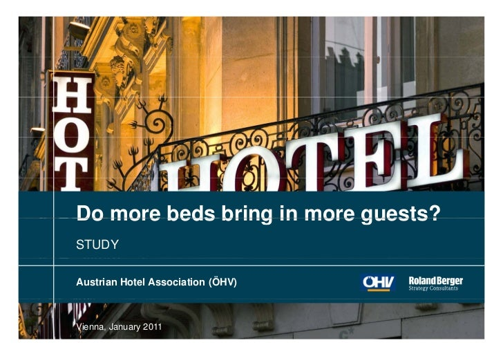 Do more beds bring in more guests?STUDYAustrian Hotel Association (ÖHV)Vienna, January 2011                               ...