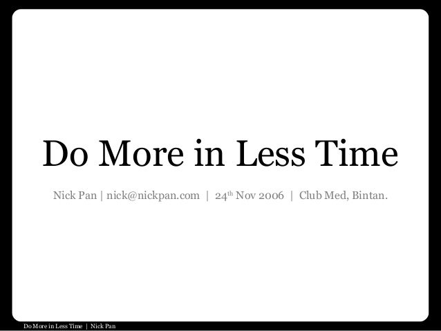 Do More in Less Time | Nick Pan Do More in Less Time Nick Pan | nick@nickpan.com | 24th Nov 2006 | Club Med, Bintan.