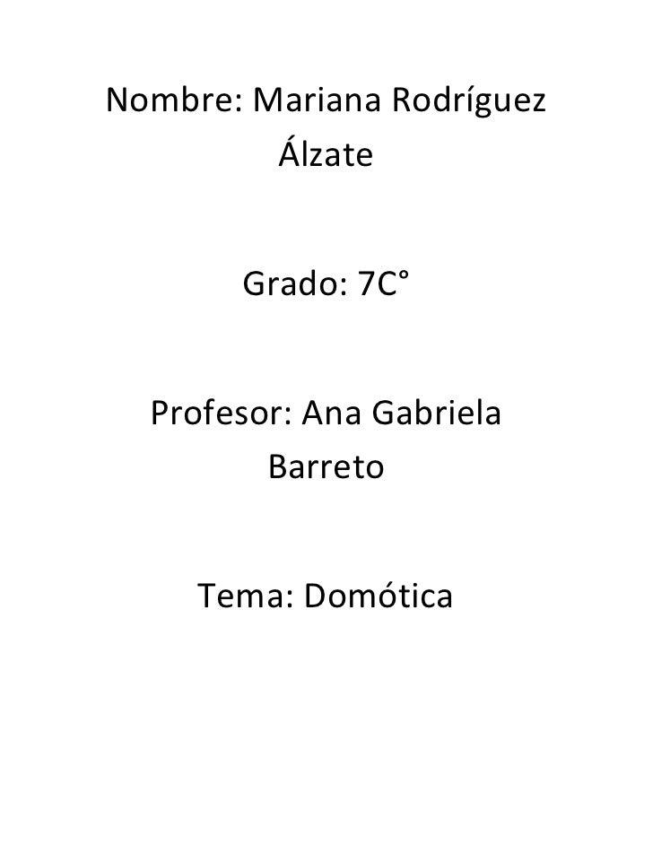 Nombre: Mariana Rodríguez         Álzate       Grado: 7C°  Profesor: Ana Gabriela         Barreto     Tema: Domótica