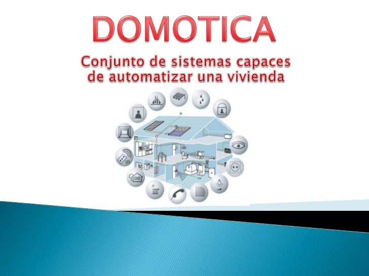   Se entiende por domotica el conjunto              de sistemas capaces   de automatizar una vivienda, aportando servicio...