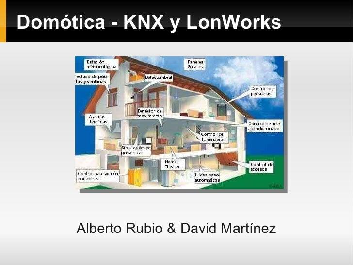 Domótica - KNX y LonWorks          Alberto Rubio & David Martínez