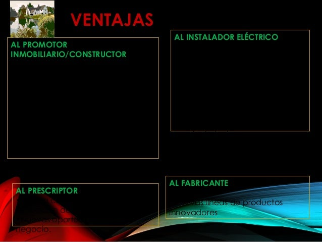 VENTAJAS AL PROMOTOR INMOBILIARIO/CONSTRUCTOR •Presentar viviendas con más y nuevas prestaciones. •Racionalización de apli...