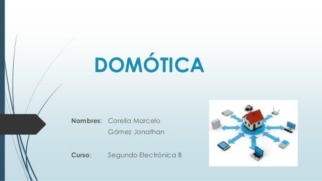 DOMÓTICA Nombres: Corella Marcelo Gómez Jonathan Curso: Segundo Electrónica B