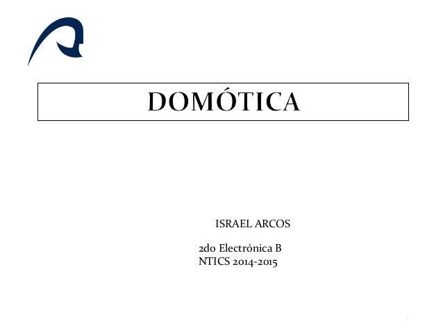 ISRAEL ARCOS 2do Electrónica B NTICS 2014-2015 1