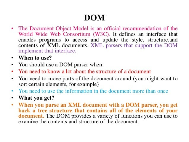 DOM • The Document Object Model is an official recommendation of the World Wide Web Consortium (W3C). It defines an interf...