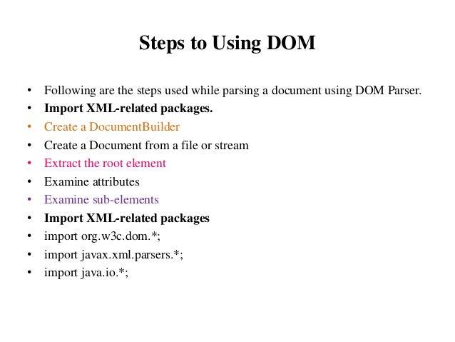 • Create a DocumentBuilder • DocumentBuilderFactory factory = DocumentBuilderFactory.newInstance(); • DocumentBuilder buil...