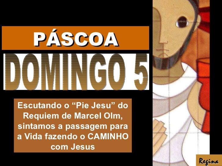 """DOMINGO 5 Escutando o """"Pie Jesu"""" do Requiem de Marcel Olm, sintamos a passagem para a Vida fazendo o CAMINHO com Jesus Reg..."""