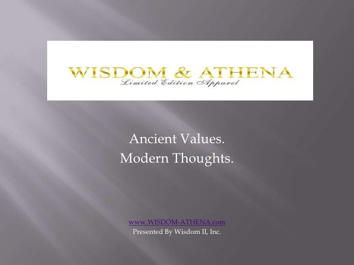 Ancient Values. <br />Modern Thoughts.<br />www.WISDOM-ATHENA.com<br />Presented By Wisdom II, Inc.<br />