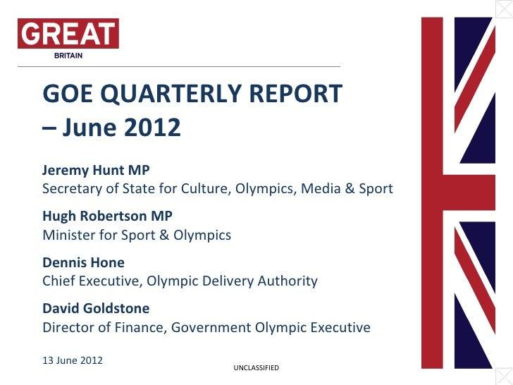GOE QUARTERLY REPORT– June 2012Jeremy Hunt MPSecretary of State for Culture, Olympics, Media & SportHugh Robertson MPMinis...