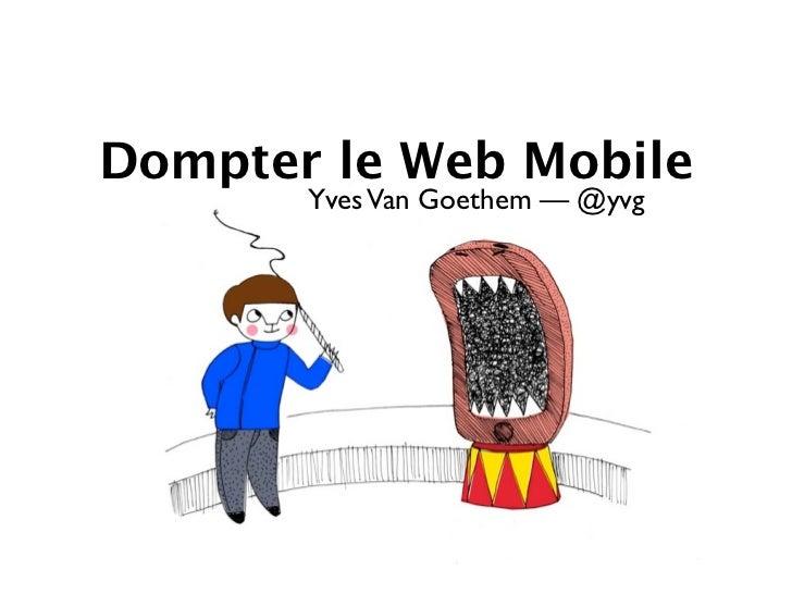 Dompter le Web Mobile       Yves Van Goethem — @yvg