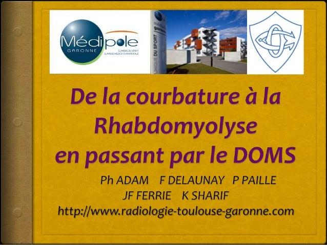 Cas Clinique de DOMS 3ème ligne CO, match samedi 27/10/12 versus Agen 80 minutes de jeu sans problème dimanche matin 28...