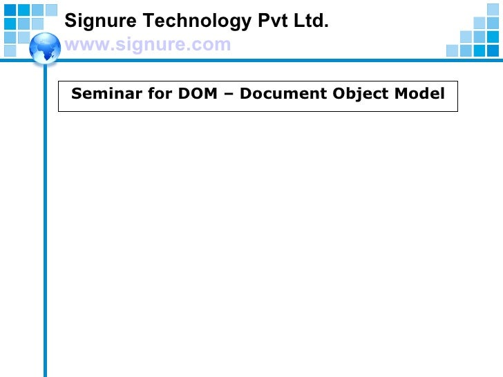 Signure Technology Pvt Ltd. www.signure.com Seminar for DOM – Document Object Model