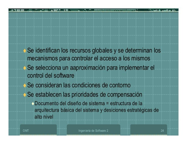 OMT Ingeniería de Software 2 24 Se identifican los recursos globales y se determinan los mecanismos para controlar el acce...