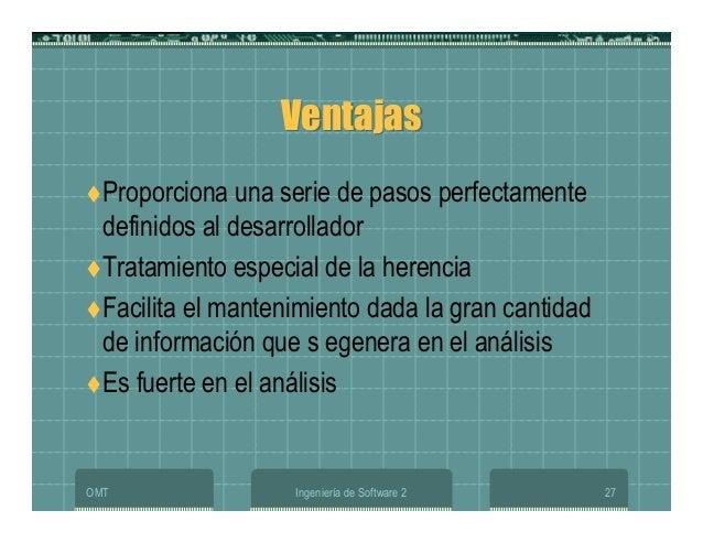 OMT Ingeniería de Software 2 27 VentajasVentajas Proporciona una serie de pasos perfectamente definidos al desarrollador T...