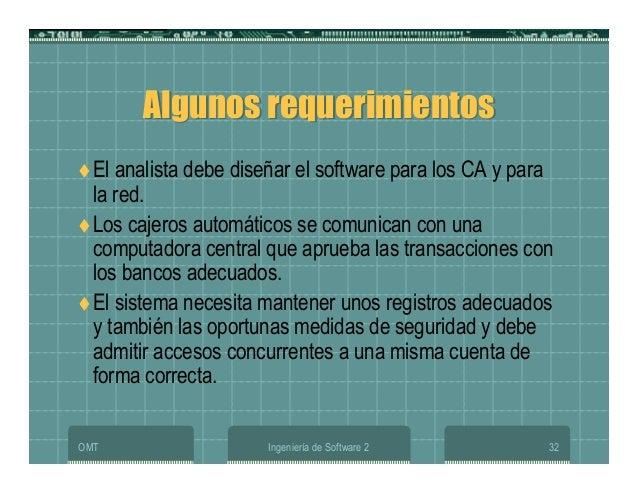OMT Ingeniería de Software 2 32 Algunos requerimientosAlgunos requerimientos El analista debe diseñar el software para los...