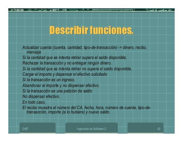 OMT Ingeniería de Software 2 52 Describir funciones.Describir funciones. Actualizar cuenta (cuenta, cantidad, tipo-de-tran...