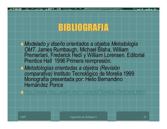OMT Ingeniería de Software 2 57 BIBLIOGRAFIABIBLIOGRAFIA Modelado y diseño orientados a objetos Metodología OMT. James Rum...