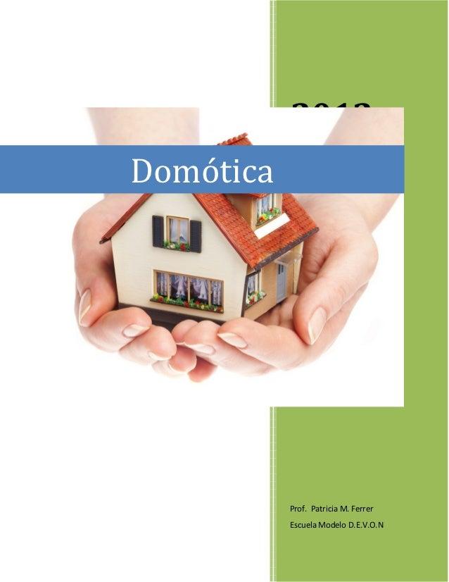 2012Domótica           Prof. Patricia M. Ferrer           Escuela Modelo D.E.V.O.N