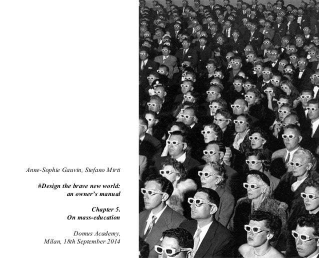 Anne-Sophie Gauvin, Stefano Mirti  #Design the brave new world:  an owner's manual  Chapter 5.  On mass-education  Domus A...