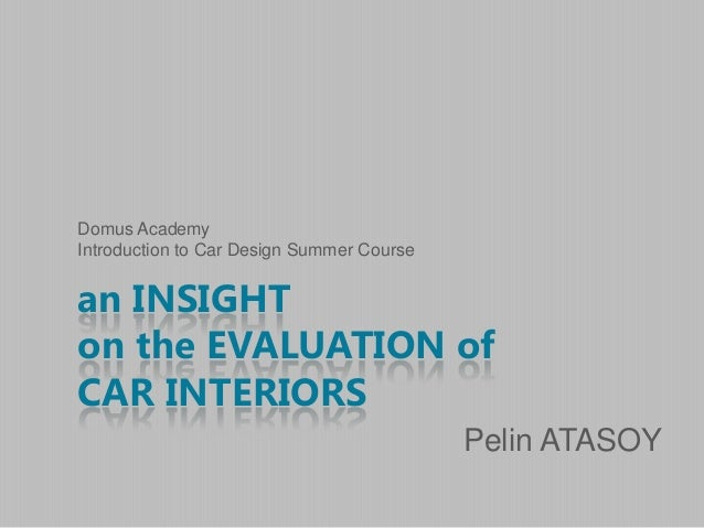 an INSIGHT on the EVALUATION of CAR INTERIORS Pelin ATASOY Domus Academy Introduction to Car Design Summer Course