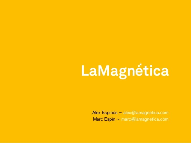 Alex Espinós ~ alex@lamagnetica.com Marc Espín ~ marc@lamagnetica.com