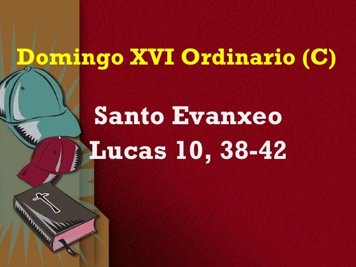 Domingo XVI Ordinario (C) Santo Evanxeo Lucas  10, 38-42