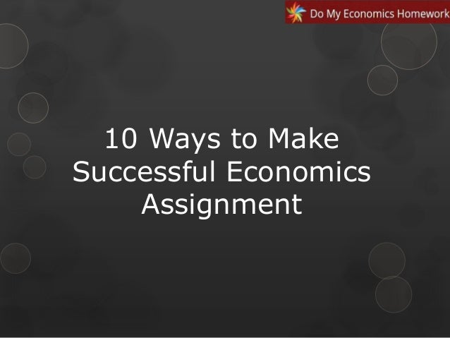 Ways To Make Successful Economics Assignment Waystomakesuccessfuleconomicsassignmentjpgcb