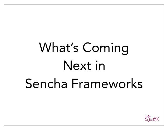 What's Coming Next in Sencha Frameworks