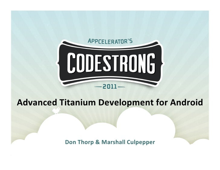 Advanced	  Titanium	  Development	  for	  Android	                Don	  Thorp	  &	  Marshall	  Culpepper