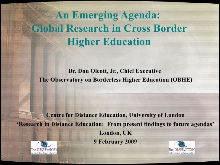 An Emerging Agenda:  Global Research in Cross Border Higher Education Dr. Don Olcott, Jr., Chief Executive  The Observator...