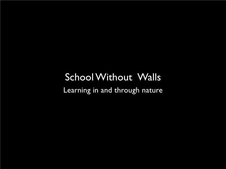 School Without Walls Learning in and through nature