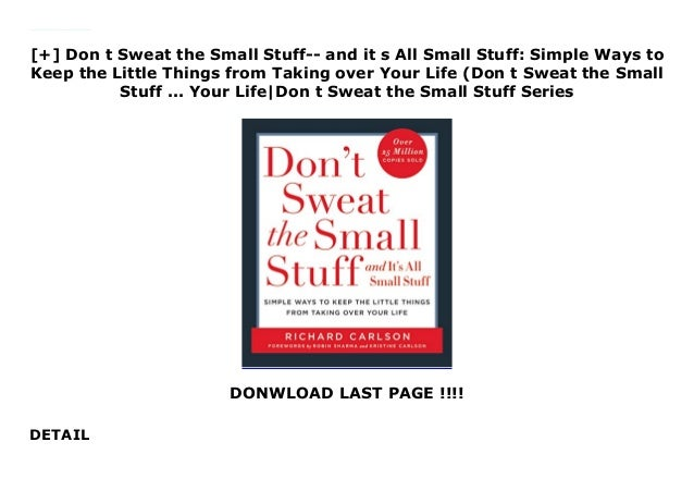 Simple Ways to Keep the Little Things from Taking Over Your Life Dont Sweat the Small Stuff.. and Its All Small Stuff