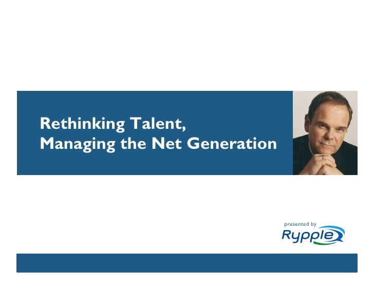 Rethinking Talent, Managing the Net Generation                                  presented by                  CONFIDENTIAL