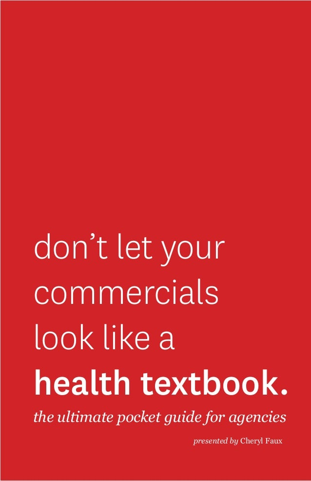 don't let your commercials look like a health textbook. the ultimate pocket guide for agencies presented by Cheryl Faux