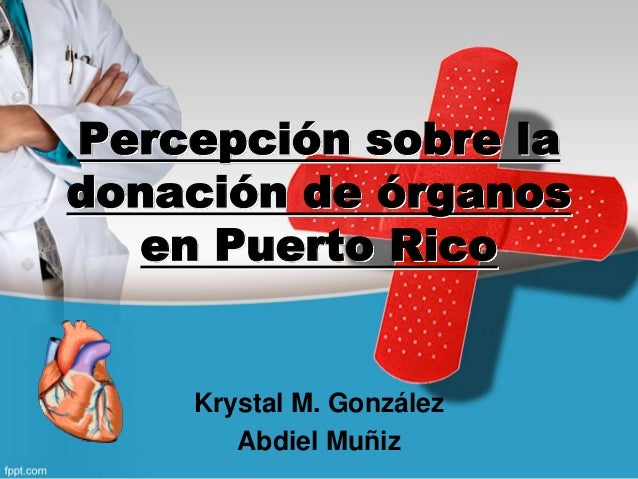 Percepción sobre la donación de órganos en Puerto Rico Krystal M. González Abdiel Muñiz