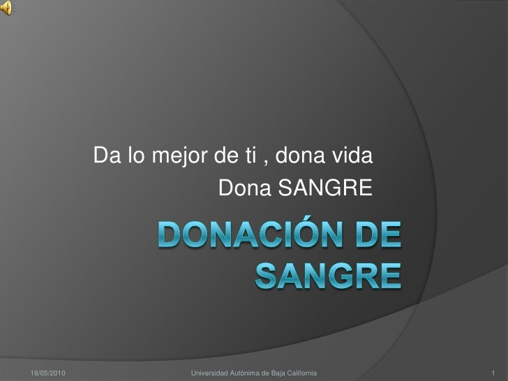 Da lo mejor de ti , dona vida                          Dona SANGRE     16/05/2010             Universidad Autónima de Baja...