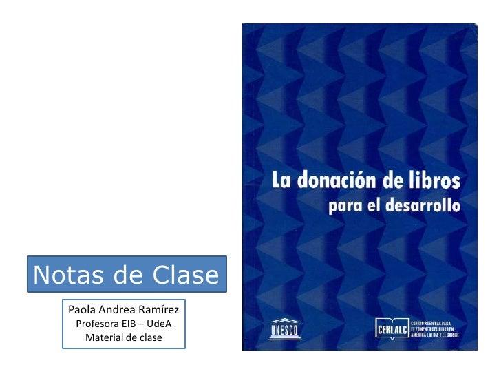 Notas de Clase<br />Paola Andrea Ramírez<br />Profesora EIB – UdeA<br />Material de clase<br />
