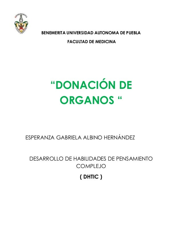 """BENEMERITA UNIVERSIDAD AUTONOMA DE PUEBLA FACULTAD DE MEDICINA """"DONACIÓN DE ORGANOS """" ESPERANZA GABRIELA ALBINO HERNÁNDEZ ..."""