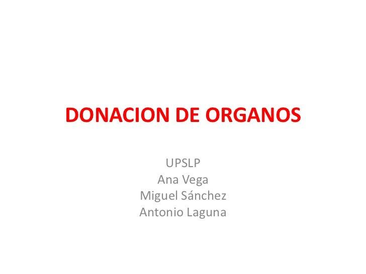 DONACION DE ORGANOS<br />UPSLP<br />Ana Vega<br />Miguel Sánchez<br />Antonio Laguna<br />